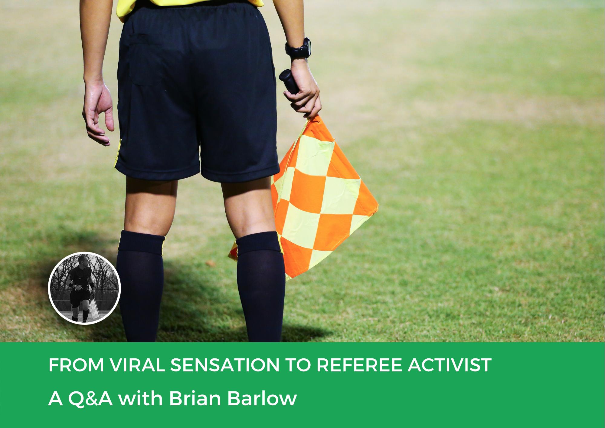 From Viral Sensation to Referee Activist: Brian Barlow