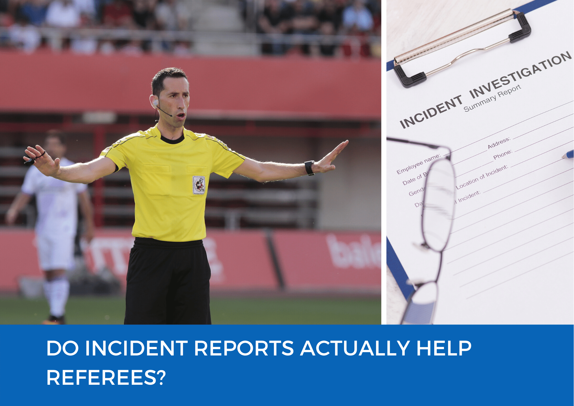 Do Incident Reports Actually Help Referees?